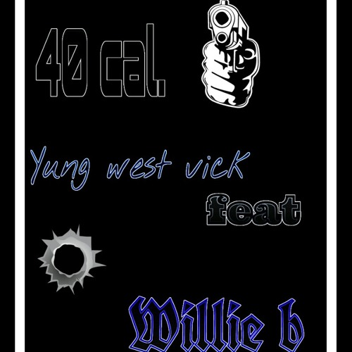 40 Cal. Yung West Vick Feat Willie B at YT'$ Studio