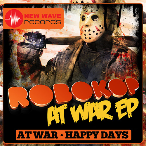Robokop - At war EP AT War-Happy Days (OUT NOW on Beatport)