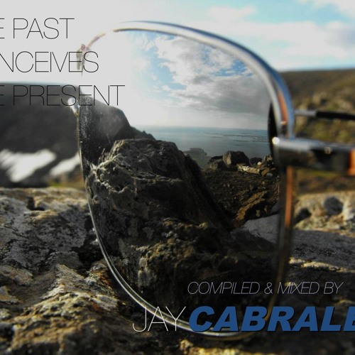 The Past Conceives The Present Compiled & Mixed By Jay Cabrales