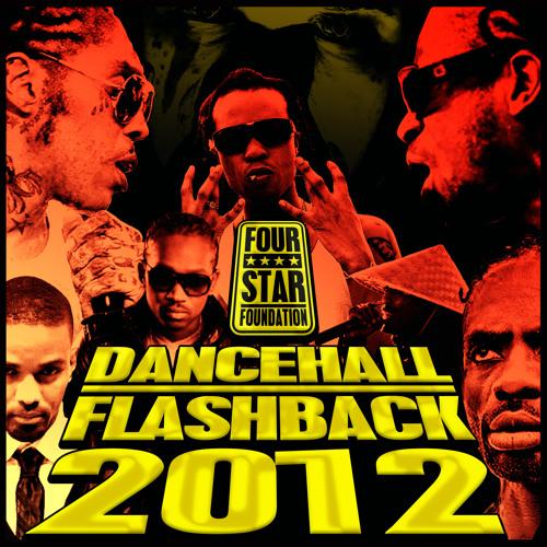 DANCEHALL FLASHBACK 2K12 (Jan. 2013) - MIXTAPE - FOUR STAR FOUNDATION ★★★★FREE DOWNLOAD★★★★