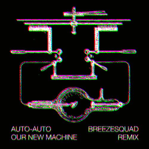 Auto-Auto - Our New Machine (Breezesquad Remix)