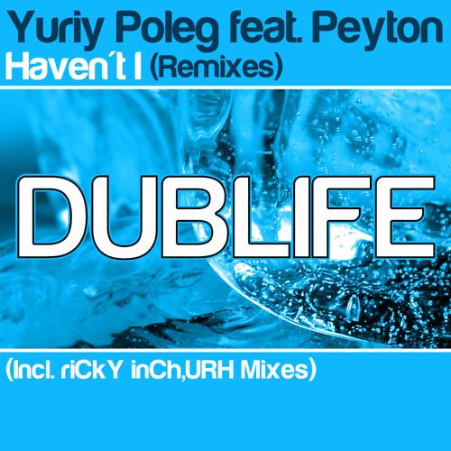 Yuriy Poleg featuring Peyton - Haven't I (riCkY inCh Vocal Mix)