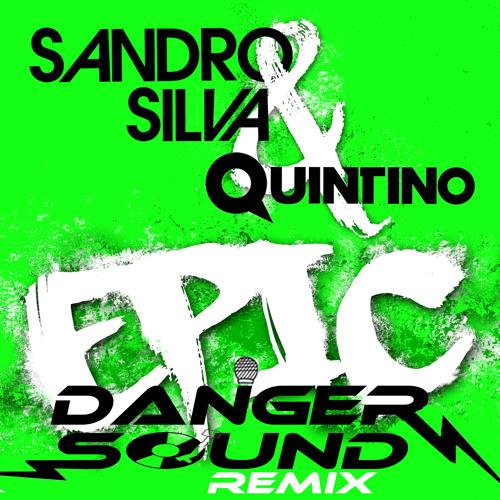 Sandro Silva & Quintino - Epic (Danger Sound Remix) -PREVIEW-