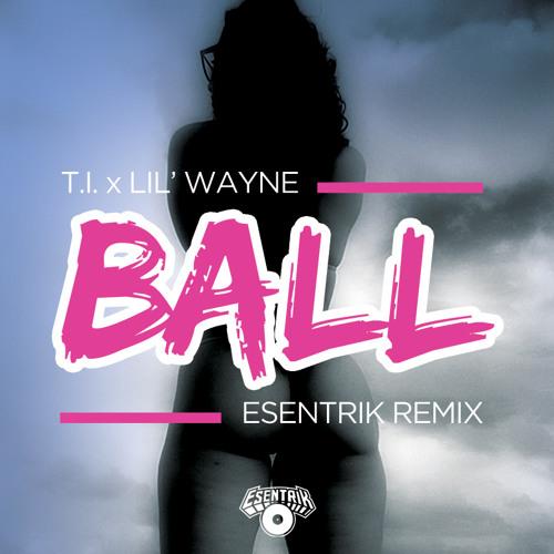 T.I. feat. Lil' Wayne - Ball (eSenTRIK Remix)