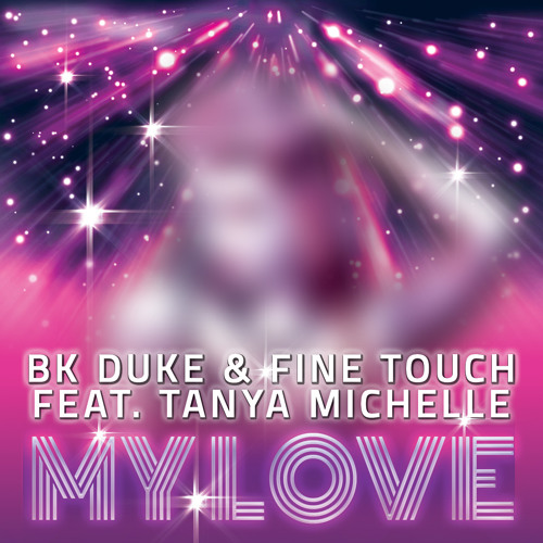 BK Duke & Fine Touch feat. Tanya Michelle - My Love Out Now!!!!!