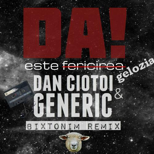 Dan Ciotoi & Generic - DA! Este Gelozia (Bixtonim Remix)