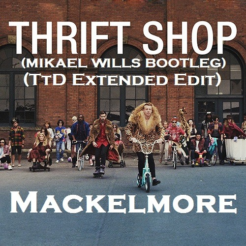 Mackelmore - Thrift Shop (Mikael Wills Bootleg)(TTD Extended Edit)