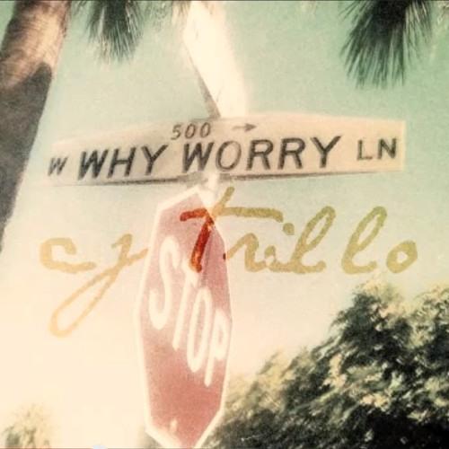 CJ Trillo - Why Worry