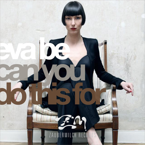 Eva Be - Can You Do THis For EP  | Snippet | Zaubermilch Rec. 2013