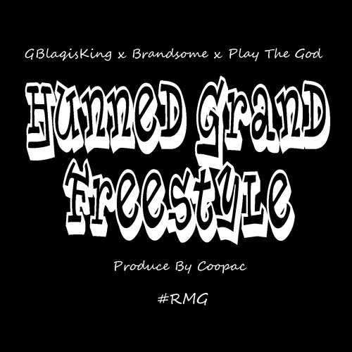 GBlaqisKing x BranSome x Play The God - Hunned Grand Freestyle