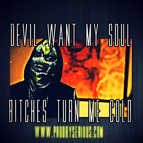 Devil want my soul, Bitches turn me cold - Prod By @SeriousBeats