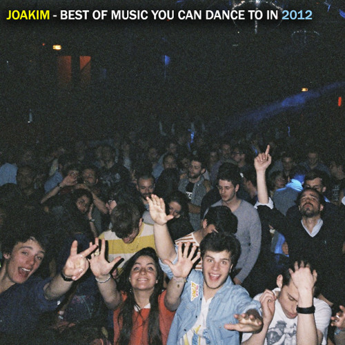 Joakim - Best Of Music You Can Dance To In 2012
