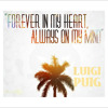 """Forever in my Heart, Always on my Mind"" by Luigi & PUIG"