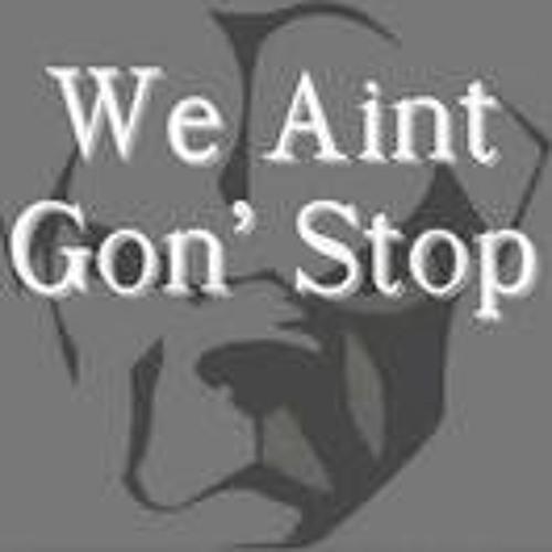 We aint Gon Stop