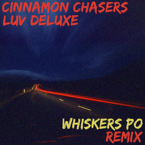 Cinnamon Chasers - Luv Deluxe (Whiskers Po Remix)
