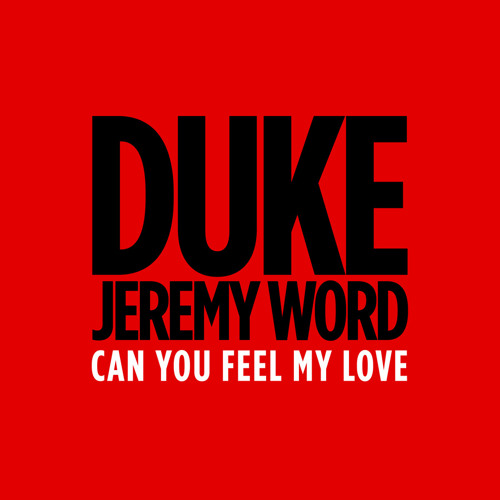 Duke + Jeremy Word - Can You Feel My Love