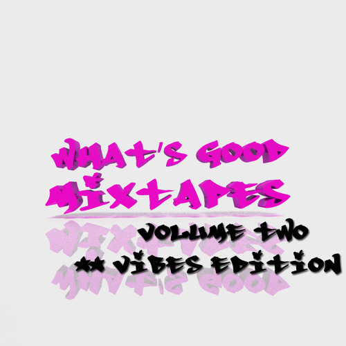 What's Good Mixtapes : Vol. 2 [ Vibes Edition ]