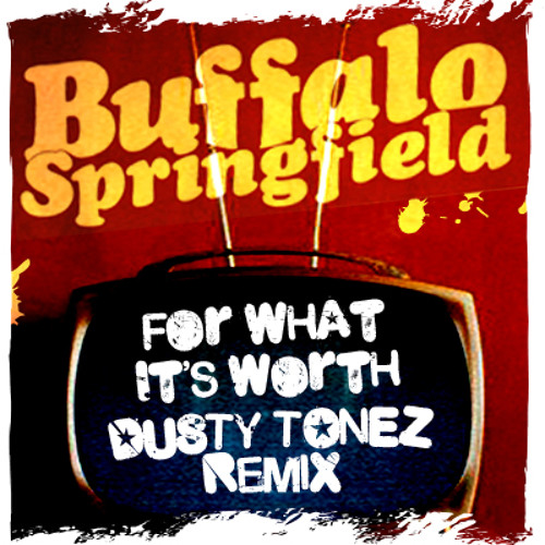 Buffalo Springfield - For what its Worth ( Dusty Tonez Remix )