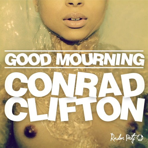 Good Mourning (EP Release Party mix) **FREE DOWNLOAD** conradclifton.com