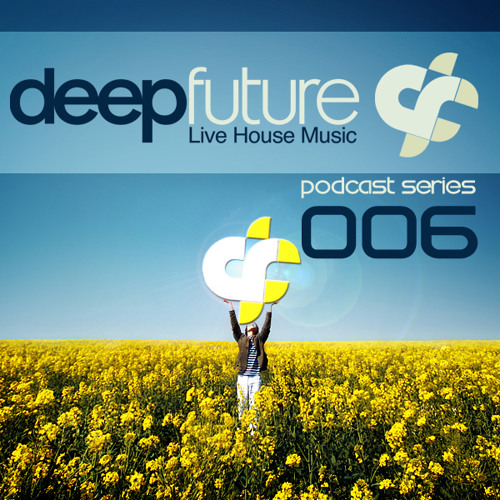Deep Future ® -  Podcast Series 006