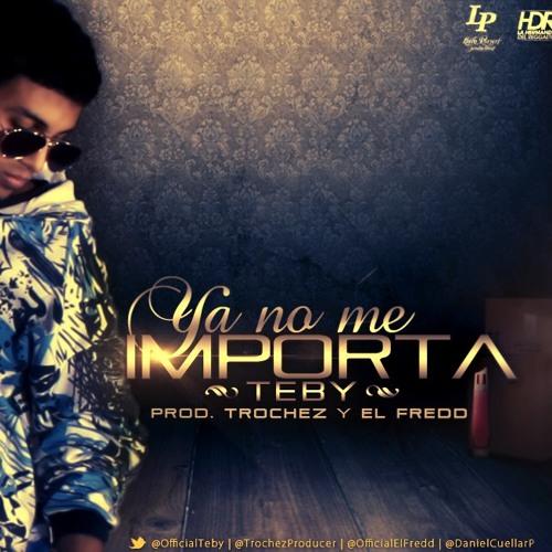 Teby - Ya No Me Importa Prod By Trochez Y El Fredd)(Www.HoyMusic.Com)(By @ALBERT HDR)R.F.C.L.W 2013