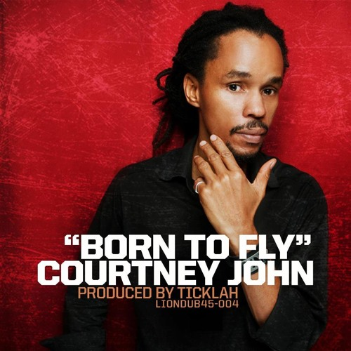 COURTNEY JOHN - BORN TO FLY (PRODUCED BY TICKLAH : LIONDUB 45-004)