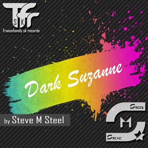 Steve M Steel - Dark Suzanne (Release: 15.2.2013 by Trancefamily SK Records)