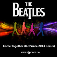The Beatles - Come Together (DJ Prince 2013 Remix)