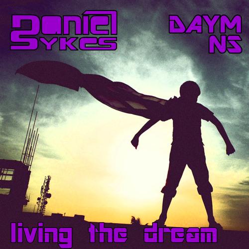 Daniel Sykes & Daym NS-Living The Dream (Original Mix) (Free Download)