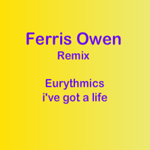 Ferris Owen (i've got a life) feat. Eurythmics