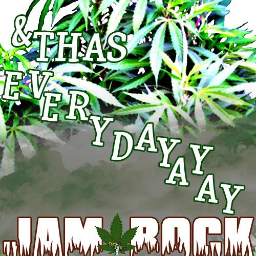 Jam Rock - & Thas Everydayayay