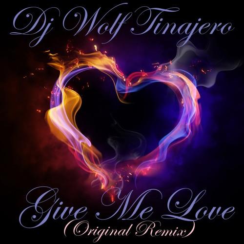 Dj Wolf Tinajero-Give Me Love-(original remix)