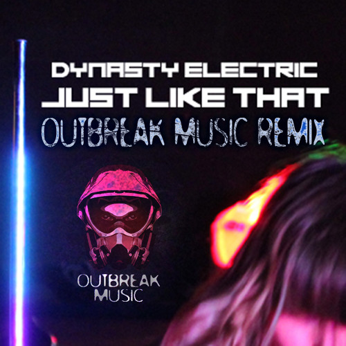 Dynasty Electric - Just like that (OutBreak music RMX)