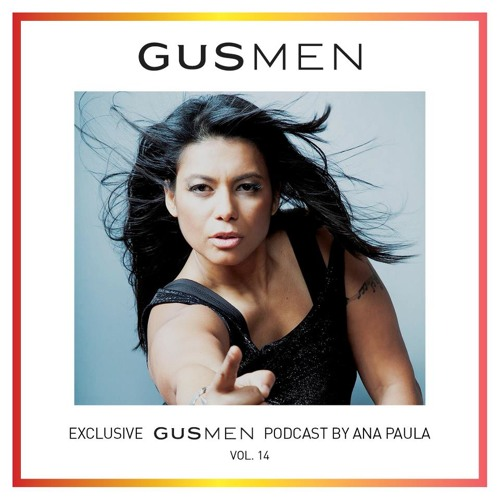 DJ Ana Paula Presents: Exclusive Podcast To Gusmen Vol.14
