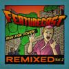 Featurecast_Got that Fire (Oh La Ha) (feat. Pugs Atomz & Ill Legit) (CMC & Silenta Remix)