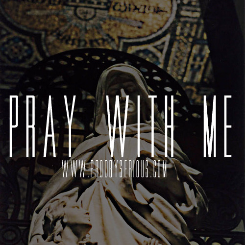 Pray With Me - Prod.By @SeriousBeats