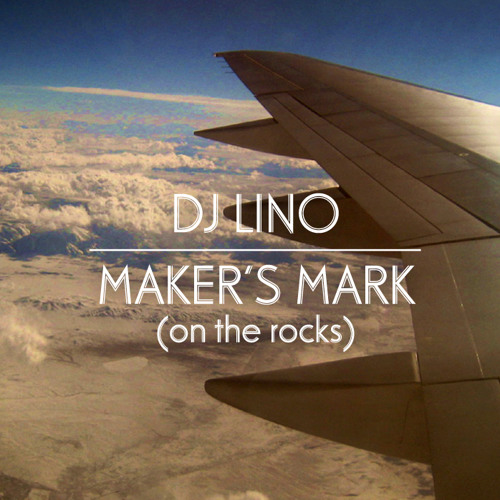 DJ Lino - Maker's Mark (on the rocks)