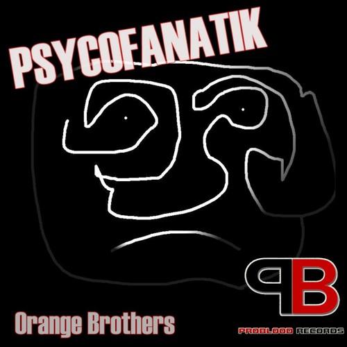 Orange Brothers Psycofanatik(ProBlood Records)