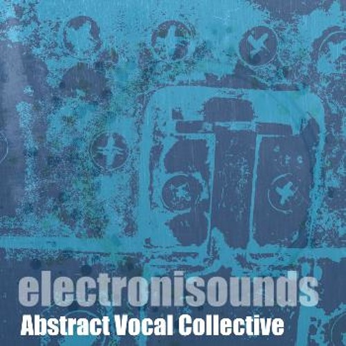 Electronisounds - Abstract Vocal Collective - DEMO