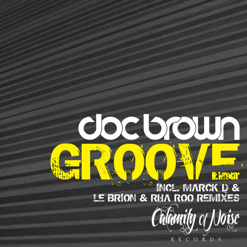 Doc Brown // Groove (Original Mix): OUT NOW [Calamity Of Noise]