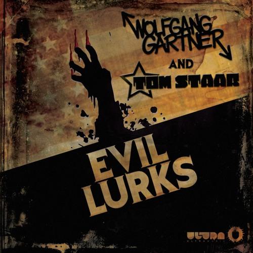 Wolfgang Gartner & Tom Staar - Evil Lurks