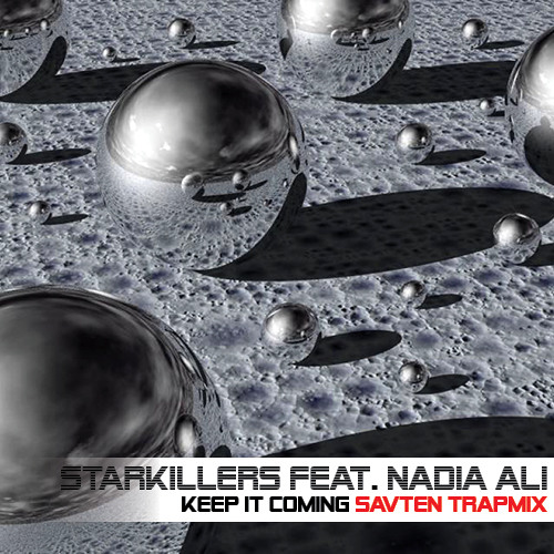 Starkillers ft Nadia Ali - Keep It Coming (SavTenTrapMix)