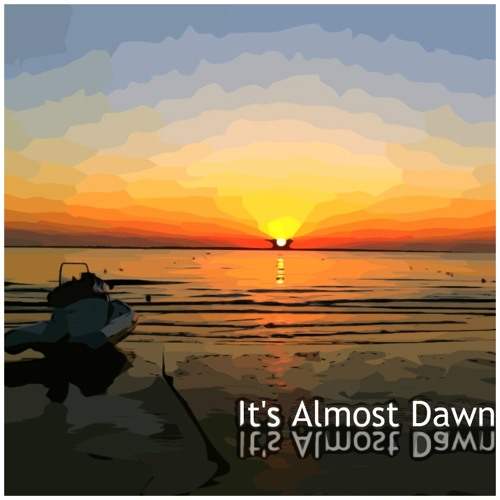 It's Almost Dawn (work in progress)