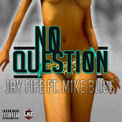 Jay Fife - No Question (ft. Mike Bliss) Spittin' Image
