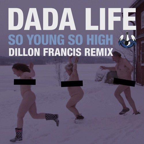 Dada Life - So Young So High (Dillon Francis Remix)