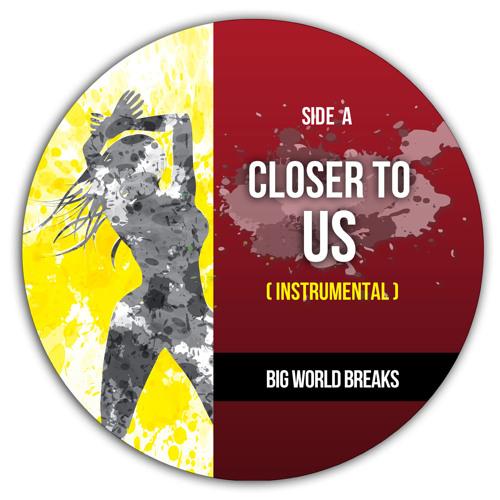 """Closer To Us (Instrumental)"" - Big World Breaks"