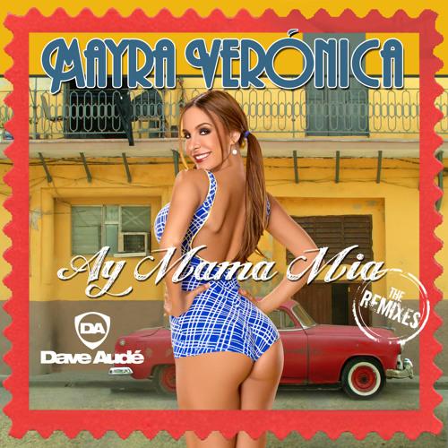 Mayra Veronica - Ay Mama Mia (Dave Audé Radio Edit)