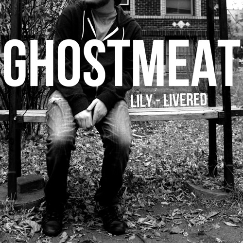 Ghostmeat - Lily-Livered (Produced by Something Legitimate)