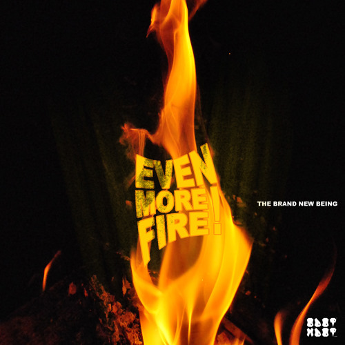 EVEN MORE FIRE  produced by The Brand New Being
