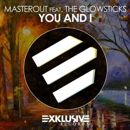 You & I  by Masterout feat. The Glowsticks (Instrumental Mix)
